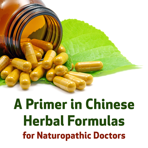 A Primer in Chinese Herbal Formulas for Naturopathic Doctors