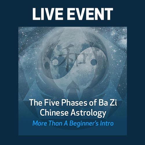 LIVE EVENT - The Five Phases of Ba Zi Chinese Astrology - More than a beginner's intro