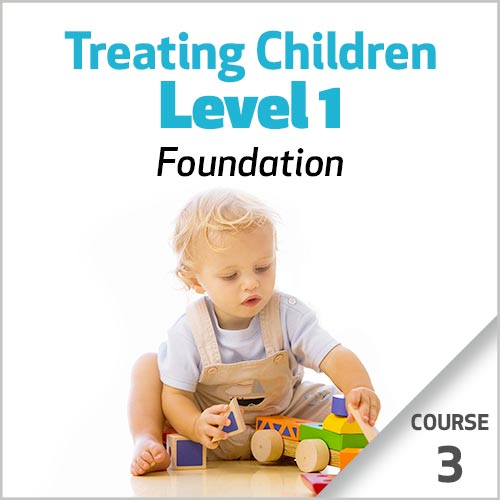 Treating Children, Level 1: Foundations - Course 3